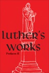 Luthers Works Volume 60 Prefaces II  1532 - 1545