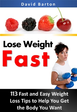 Lose Weight Fast 113 Fast And Easy Weight Loss Tips To Help You Get
