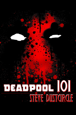 Deadpool 101 - Steve Dustcircle book