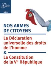 Nos armes de citoyens. La Constitution de la Ve République & la Déclaration universelle des droits de l'homme