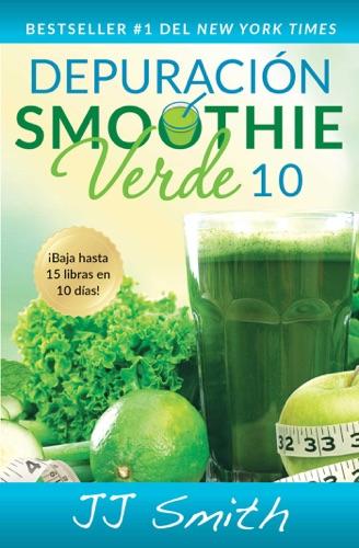 J.J. Smith - Depuración Smoothie Verde 10 (10-Day Green Smoothie Cleanse Spanish Edition)