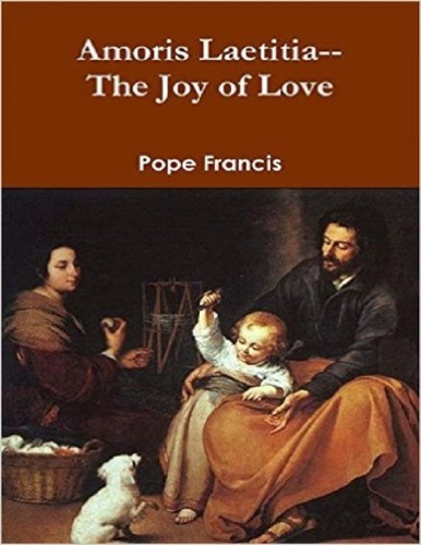Pope Francis - Amoris Laetitia--the Joy of Love