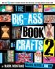 The Big-Ass Book Of Crafts 2
