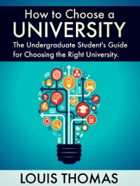 HOW TO CHOOSE A UNIVERSITY: THE UNDERGRADUATE STUDENTS GUIDE FOR CHOOSING THE RIGHT UNIVERSITY