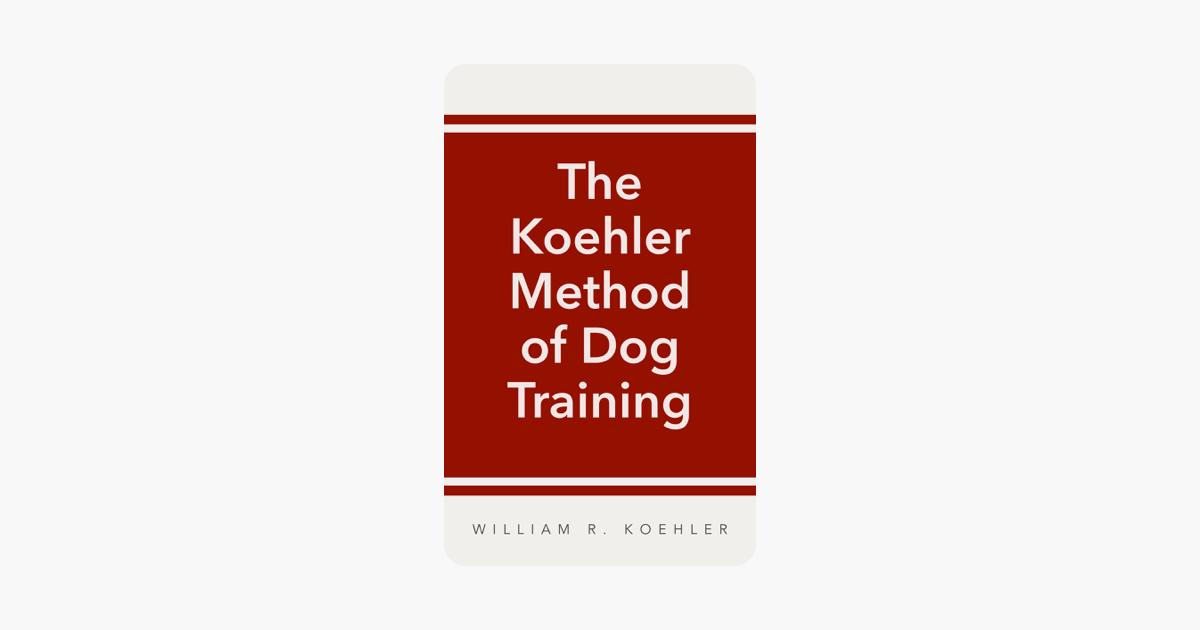 The Koehler Method of Dog Training - William R. Koehler