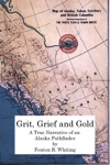 Grit Grief And Gold A True Narrative Of An Alaska Pathfinder