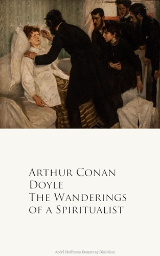 Arthur Conan Doyle - The Wanderings of a Spiritualist