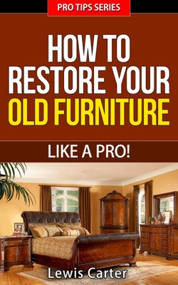How To Restore Your  Old Furniture – Like A Pro!