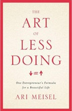 The Art Of Less Doing: One Entrepreneur's Formula For A Beautiful Life