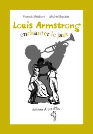 Louis Armstrong, enchanter le jazz