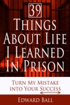 39 Things About Life I Learned In Prison Turn My Mistake Into Your Success