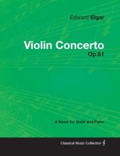 Edward Elgar - Violin Concerto - Op.61 - A Score for Violin and Piano