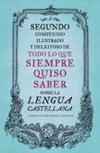 Segundo compendio ilustrado y deleitoso de todo lo que siempre quiso saber sobre la lengua castellana Book Cover