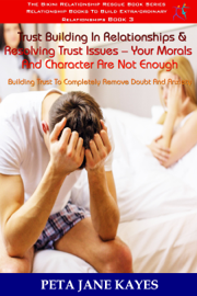 Trust Building In Relationships & Resolving Trust Issues: Your Morals And Character Are Not Enough Building Trust To Completely Remove Doubt And Anxiety -The Bikini Relationship Rescue Series Book 3 book