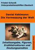 Die Vermessung der Welt - Interpretationshilfen Deutsch. Inhaltsangabe, Figuren, Erzählstrukturen und Deutungsansätze