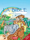 La Bible : L'Ancien Testament