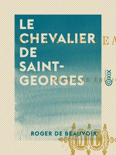 Read Le Chevalier De Saint Georges Online Free By Roger De Beauvoir