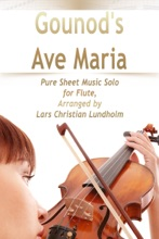 Gounod's Ave Maria Pure Sheet Music Solo For Flute, Arranged By Lars Christian Lundholm