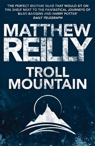 Matthew Reilly - Troll Mountain: The Complete Novel