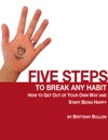 Five Steps To Break Any Habit How To Get Out Of Your Own Way And Start Being Happy