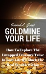 Goldmine Your Life How To Explore The Untapped Treasure Trove In Your Life  Unlock The Real Wealth Within