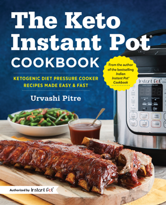 Urvashi Pitre - The Keto Instant Pot® Cookbook: Ketogenic Diet Pressure Cooker Recipes Made Easy and Fast book