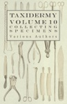 Taxidermy Vol 10 Collecting Specimens - The Collection And Displaying Taxidermy Specimens