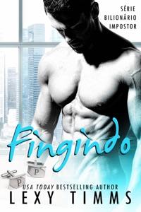 Fingindo - Série Bilionário Impostor Book Cover