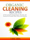 Organic Cleaning Recipes 25 Do-it-yourself Cleaning Recipes Safe Easy And Practical For Everyday House Chores And Sanitation