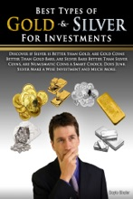 Best Types of Gold & Silver For Investments: Discover If Silver Is Better Than Gold, Are Gold Coins Better Than Gold Bars, Are Silver Bars Better Than Silver Coins, Are Numismatic Coins A Smart Choice, Does Junk Silver Make A Wise Investment And Muc