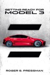 Getting Ready For Model 3 A Guide For Future Tesla Model 3 Owners
