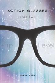 Action Glasses: Level Two - Derek Rupe