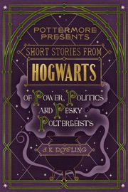 Short Stories from Hogwarts of Power, Politics and Pesky Poltergeists - J.K. Rowling Book
