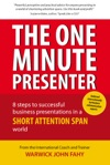 The One Minute Presenter 8 Steps To Successful Business Presentations For A Short Attention Span World