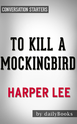 To Kill a Mockingbird (Harperperennial Modern Classics) by Harper Lee  Conversation Starters - Daily Books book