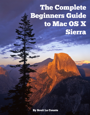 The Complete Beginners Guide to Mac OS X Sierra (Version 10.12) - Scott La Counte book