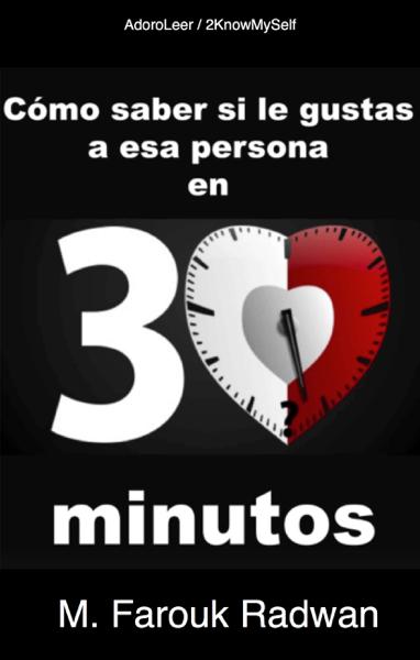 Cómo saber si le gustas a esa persona en 30 minutos por M. Farouk Radwan