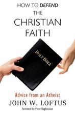 How To Defend The Christian Faith