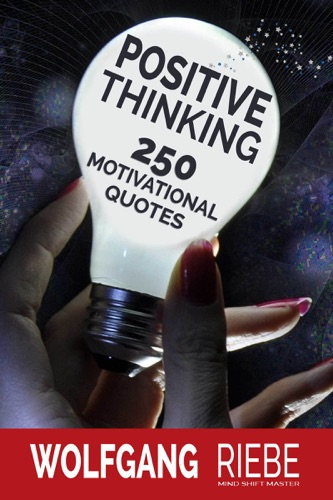 Wolfgang Riebe - Positive Thinking: 250 Motivational Quotes