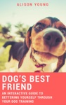 Dogs Best Friend An Interactive Guide To Bettering Yourself Through Your Dog Training