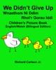 We Didn't Give Up Wnaethom Ni Ddim Rhoi'r Gorau Iddi : Children's Picture Book English-Welsh (Bilingual Edition)
