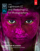 Adobe Lightroom CC and Photoshop CC for Photographers Classroom in aBook, 1/e