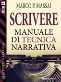 Scrivere - Manuale di tecnica narrativa Book Cover