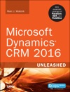 Microsoft Dynamics CRM 2016 Unleashed Includes Content Update Program