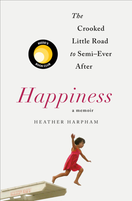 Heather Harpham - Happiness: A Memoir book
