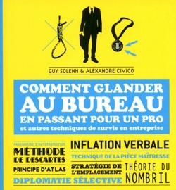 COMMENT GLANDER AU BUREAU  EN PASSANT POUR UN PRO ET AUTRES TECHNIQUES DE SURVIE EN ENTREPRISE