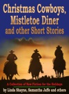 Christmas Cowboys Mistletoe Diner And Other Short Stories A Collection Of New Fiction For The Holidays