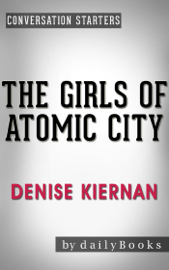 The Girls of Atomic City: by Denise Kiernan Conversation Starters book