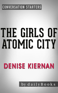 The Girls of Atomic City: by Denise Kiernan  Conversation Starters Summary