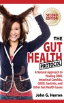 The Gut Health Protocol - A Nutritional Approach To Healing SIBO Intestinal Candida GERD Gastritis And Other Gut Health Issues